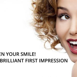BRIGHTEN YOUR SMILE! MAKE A BRILLIANT FIRST IMPRESSION